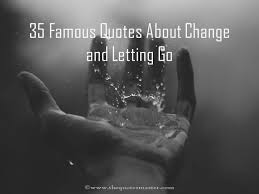 Quotes About Change Best 48 Famous Quotes About Change And Letting Go