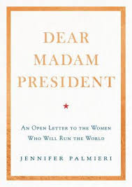 Dear Madam President An Open Letter To The Women Who Will Run The