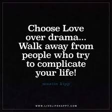 Life Without Love Quotes Choose Love over Drama Walk Away from People Who Try To Live 46