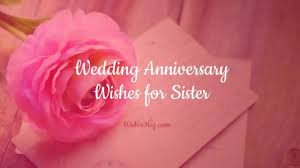 Anniversary Wishes For Sister Wedding Anniversary Messages