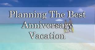 the anniversary trip ideas
