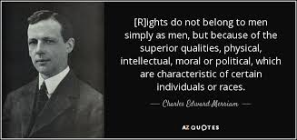 Intellectual Quotes Adorable Charles Edward Merriam Quote [R]ights Do Not Belong To Men Simply