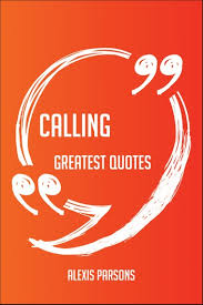 Calling Greatest Quotes - Quick, Short, Medium Or Long Quotes. Find The  Perfect Calling Quotations For All Occasions - Spicing Up Letters,  Speeches, And Everyday Conversations. eBook by Alexis Parsons | Rakuten Kobo