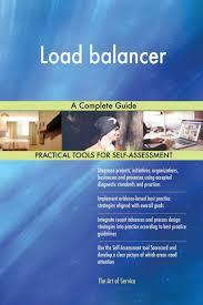 Load Balancer Design Guide Load Balancer A Complete Guide Gerardus Blokdyk