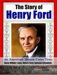 napoleon hill s think and grow rich review the story of henry an authentic first hand biography the story of henry ford