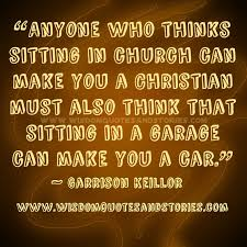 Christian Thinking Of You Quotes Best of Anyone Who Thinks Sitting In Church Can Make You A Christian