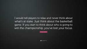 Michael Jordan Quote I Would Tell Players To Relax And Never Think