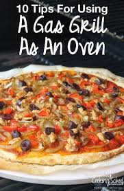 How To Cook A Pizza Cooking Outdoors 10 Tips For Using A Gas Grill As An Oven