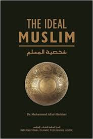 The Ideal Muslim: The <b>True Islamic</b> Personality of the Muslim as ...