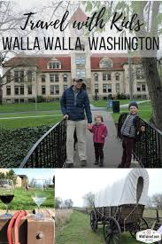 walla walla washington with kids family travel guide