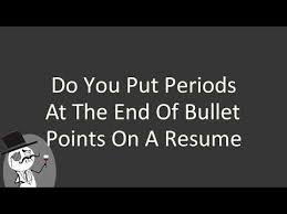 Do You Put Periods At The End Of Bullet Points On A Resume Youtube