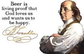 40 Ben Franklin Beer Quote Beer Is Proof That God Loves Us And Gorgeous Ben Franklin Beer Quote