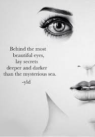 Beautiful Eye Quotes Best Of Behind The Most Beautiful Eyes Lay Secrets Deeper And Darker Than