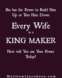 Wives Are Powerful In The Lives Of Their Husbands Build Him Up By