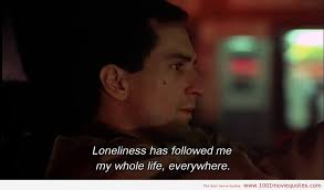 Taxi Driver Quotes Interesting Loneliness Has Followed Me My Whole Life Everywhere Taxi Driver