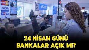 24 Nisan Cuma bankalar açık mı?
