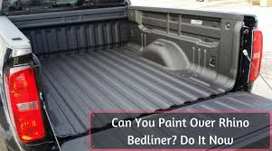 can you paint over rhino bedliner do it now