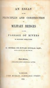 general sir howard douglas an essay on the principles and  general sir howard douglas an essay on the principles and construction of military bridges and the passage of rivers 1853