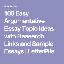 easy argumentative essay topic ideas research links and  100 easy argumentative essay topic ideas research links and sample essays letterpile