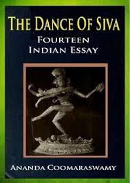 the dance of siva fourteen n essays by ananda coomaraswamy the dance of siva fourteen n essays