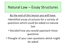 natural law essay structures natural law essay structures by the end of this lesson you will have