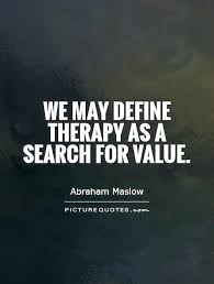 Therapy Quotes Adorable We May Define Therapy As A Search For Value Picture Quotes