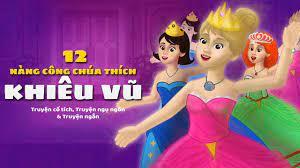 12 Nàng Công chúa thích Khiêu vũ | Truyện cổ tích việt nam | Hoạt hình cho  Trẻ Em - YouTube
