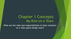 Video Game Designer Responsibilities Chapter 1 Concepts My Role On A Team Ppt Video Online Download