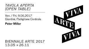 biennalearte2017 vivaarteviva opentable with peter miller 9 june 1 00pm