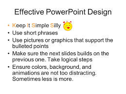 what makes a good powerpoint design a training tool for teachers  effective powerpoint design keep it simple silly use short phrases use pictures or graphics that support