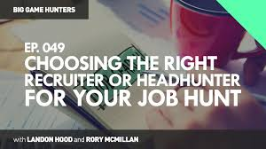 choosing the right recruiter or headhunter for your job hunt big choosing the right recruiter or headhunter for your job hunt big game hunters 049