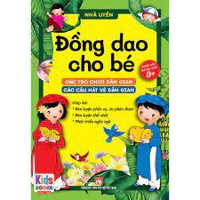 Sách - Đồng dao cho bé - Các trò chơi dân gian - Các câu hát vè dân gian -  Bé từ 3 đến trở lên (dành cho bé tập nói)
