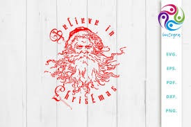 We are working on different sizes, styles, and new. Believe In Christmas With Santa Svg File Graphic By Sintegra Creative Fabrica
