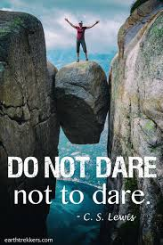 Do Not Dare Not To Dare Quote Earth Trekkers Magnificent Dare Quotes