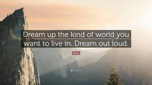 "Dream World Quotes Best Of Bono Quote ""Dream Up The Kind Of World You Want To Live In Dream"