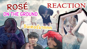 REACTION : ROSÉ - 'On The Ground' M/V - YouTube
