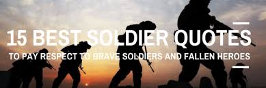 Soldier Quotes Inspiration 48 Best Soldier Quotes To Pay Respect To Brave Soldiers And Fallen