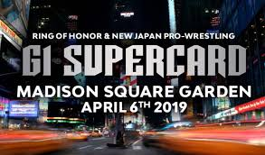 ring of honor and new japan pro wrestling will present g1 supercard tonight on pay per view live from madison square garden in new york city new york