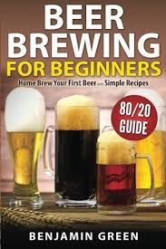 beer brewing for beginners home brew your first beer with the easy 80 20