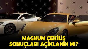 Gözler Magnum Porsche çekilişi sonuçlarına çevrildi!
