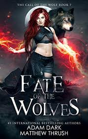 Fate of the Wolves: A Paranormal Urban Fantasy Shapeshifter Romance (Call  of the Wolf Book 7) eBook: Dark, Adam, Thrush, Matthew: Amazon.co.uk:  Kindle Store