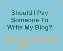 hiring someone to write your blog the if the why and the how should someone write my blog