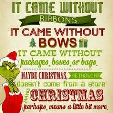 the grinch quotes maybe christmas doesn t come from a store. Plain Doesn Christmas  It Came Without Bows  Packages Boxes Or  Bags On The Grinch Quotes Maybe Doesn T Come From A Store A