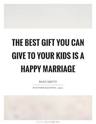 Happy Marriage Quotes Custom The Best Gift You Can Give To Your Kids Is A Happy Marriage