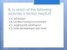 friction section review    what is friction   a  a force       in which of the following activities is friction helpful   a  soil