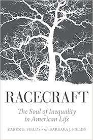 Racecraft: The Soul of Inequality in American Life: Fields, Karen E.,  Fields, Barbara J.: 9781781683132: Amazon.com: Books