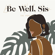 Be Well Sis: The Podcast
