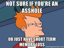 Not sure if you're an asshole or just have short term memory loss ... via Relatably.com