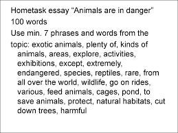"how to write essay online presentation hometask essay ""animals are in danger"" 100 words use min 7 phrases and words from the topic exotic animals plenty of kinds of"