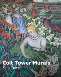 though often attributed to go rivera the coit tower murals were painted by local artists professors and students of the nearby san francisco art